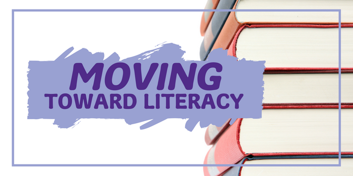 Moving Toward Literacy: How to help your child learn to read